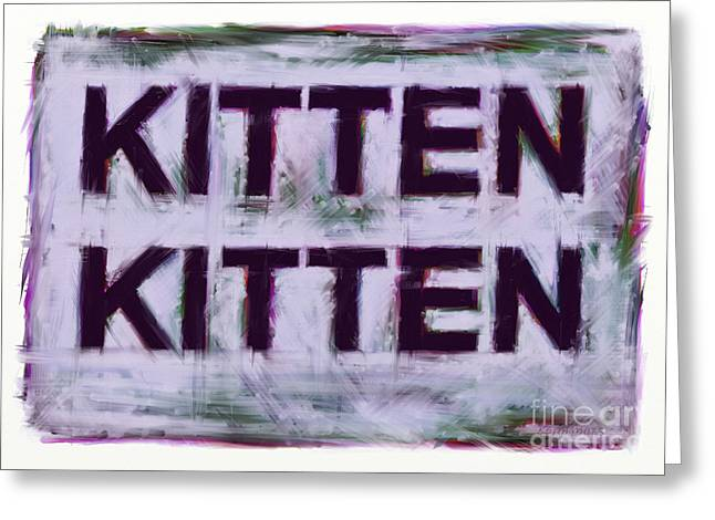 Loose Style Digital Greeting Cards - Kitten kitten Greeting Card by Keith Mills