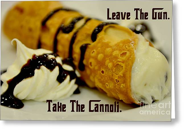 Italian Restaurant Greeting Cards - Leave the gun Take the cannoli Greeting Card by Olga Hamilton