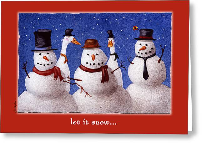 Let It Snow... Greeting Card by Will Bullas
