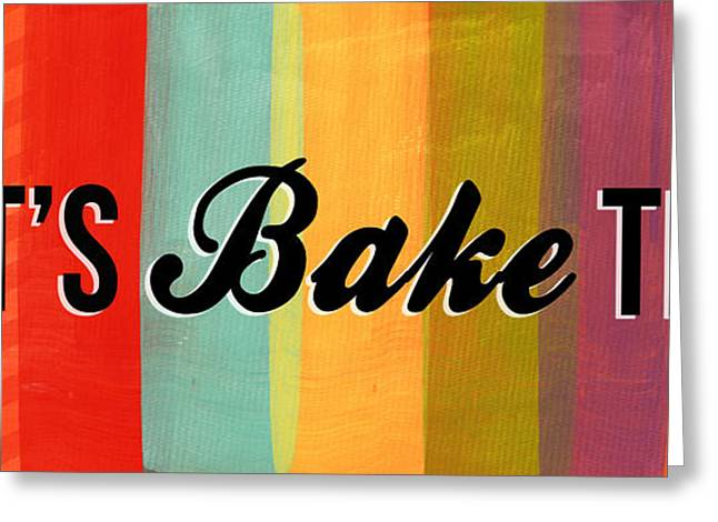 Bakery Greeting Cards - Lets Bake This Greeting Card by Linda Woods