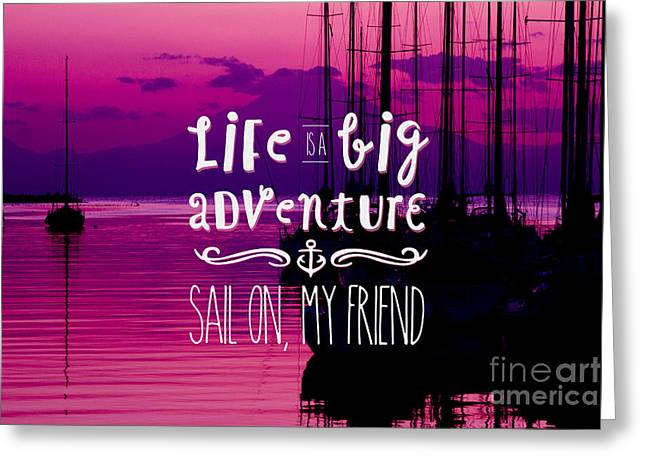 Life Is A Big Adventure Sail On My Friend Yacht Pink Sunset Greeting Card by Beverly Claire Kaiya