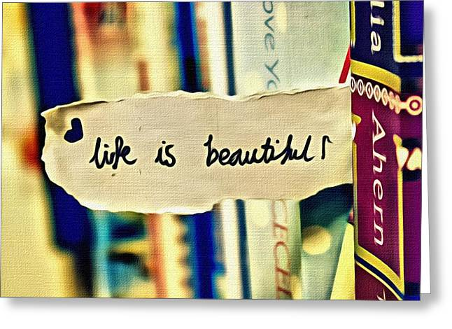 Motivational Poster Greeting Cards - Life is Beautiful Greeting Card by Florian Rodarte