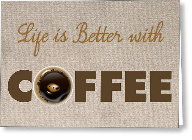 With Love Digital Art Greeting Cards - Life is Better with Coffee 1 Greeting Card by Nishanth Gopinathan