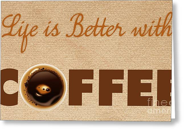 Fine Dining Canvases Greeting Cards - Life is Better with Coffee 2 Greeting Card by Nishanth Gopinathan