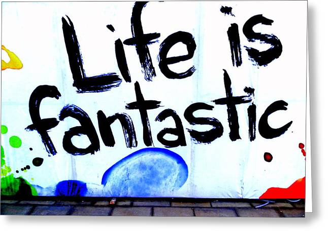 Life Is Fantastic Greeting Card by Funkpix Photo Hunter