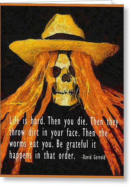 Magic Hat Greeting Cards - Life Is Hard Then You Die Greeting Card by Barbara Snyder