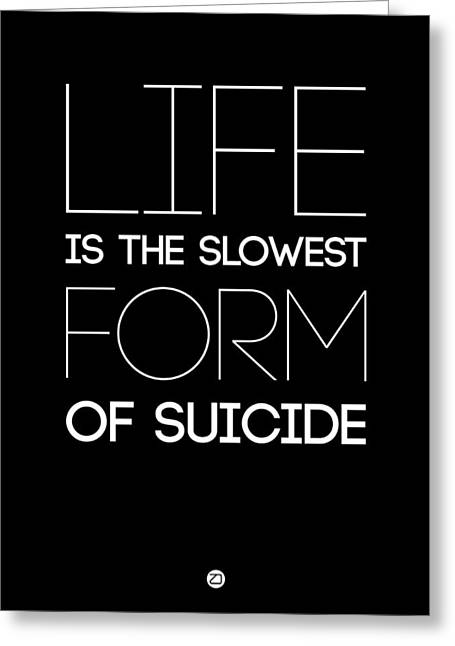 Motivational Poster Greeting Cards - Life is the Slowest Form of Suicide 1 Greeting Card by Naxart Studio