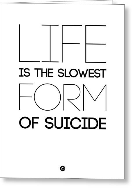Motivational Poster Greeting Cards - Life is the Slowest Form of Suicide 2 Greeting Card by Naxart Studio