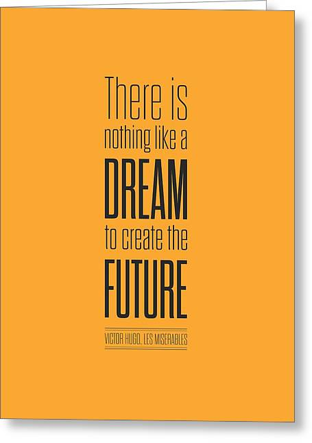There Is Nothing Like A Dream To Create The Future Victor Hugo, Inspirational Quotes Poster Greeting Card by Lab No 4 - The Quotography Department