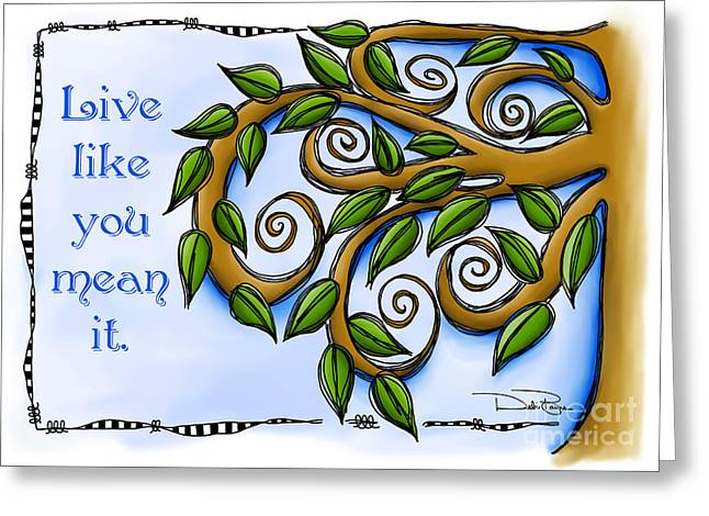 Laws Of Thought Greeting Cards - Live Like You Mean It Greeting Card by Debi Payne