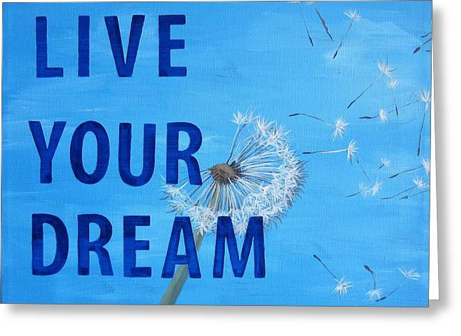 Quotes To Live By Greeting Cards - Live Your Dream Dandelion Art Greeting Card by Michelle Eshleman