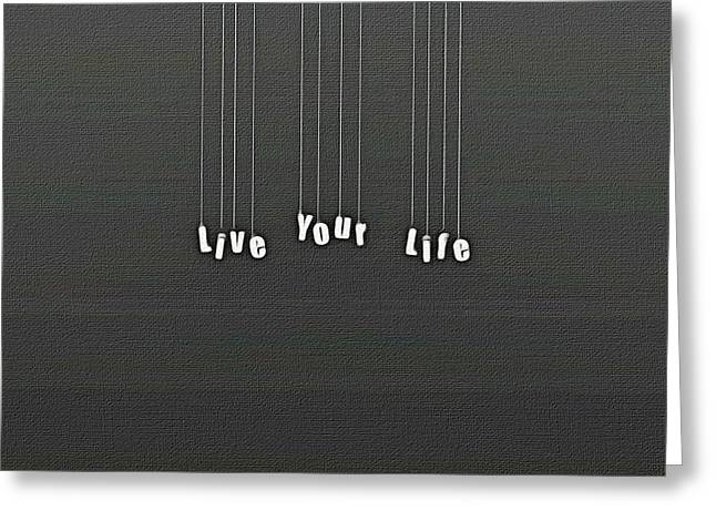Motivational Poster Greeting Cards - Live Your Life Greeting Card by Florian Rodarte