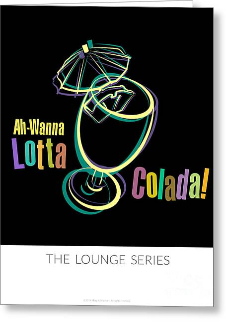 Lounge Series - Ah-wanna Lotta Colada Greeting Card by Mary Machare