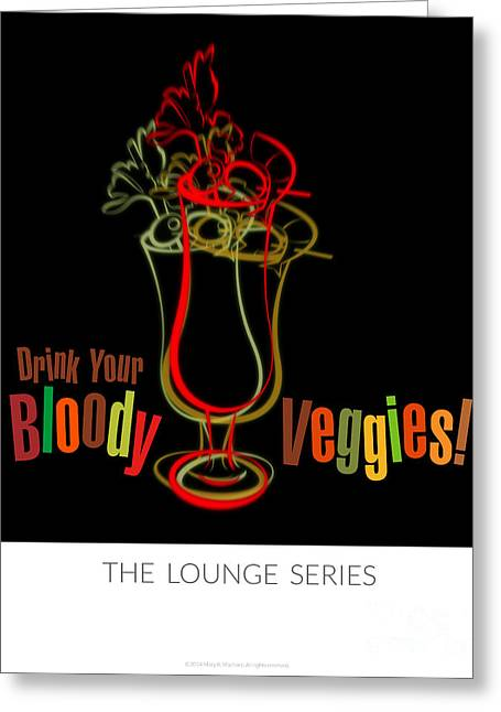 Lounge Series - Drink Your Bloody Veggies Greeting Card by Mary Machare