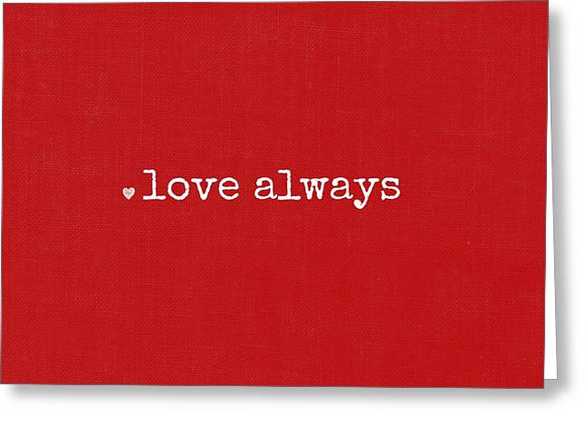 I Will Always Love You Greeting Cards - Love Always Greeting Card by Chastity Hoff