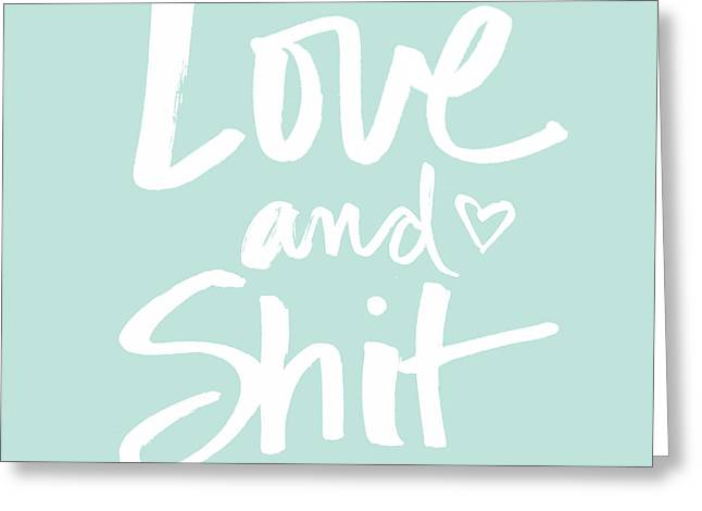 Calligraphy Art Greeting Cards - Love And Shit Greeting Card by Linda Woods