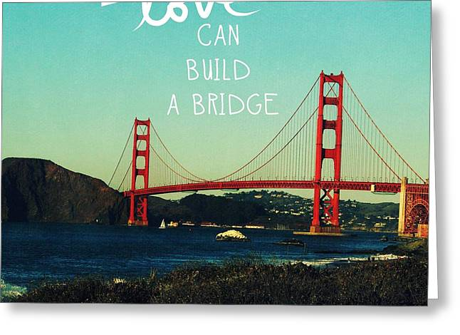 San Francisco Golden Gate Bridge Greeting Cards - Love Can Build A Bridge- inspirational art Greeting Card by Linda Woods