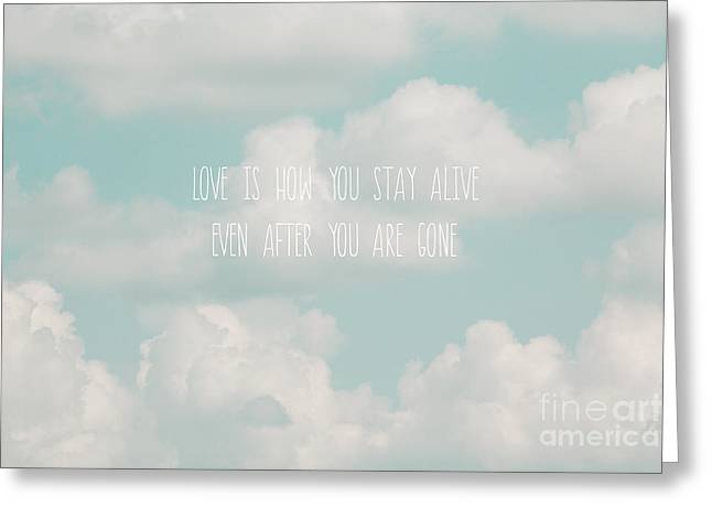 Compassionate Greeting Cards - Love Is How You Stay Alive Greeting Card by Kim Fearheiley