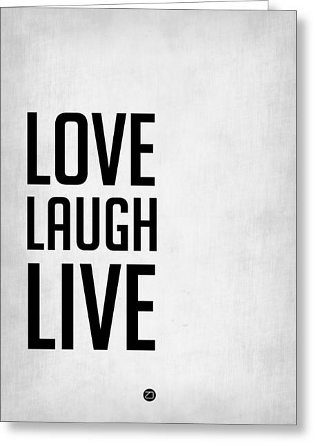 Live Digital Greeting Cards - Love Laugh Live Poster Grey Greeting Card by Naxart Studio