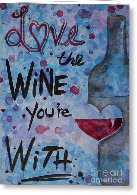Grape Vineyard Greeting Cards - Love The Wine Youre With Greeting Card by Jacqueline Athmann