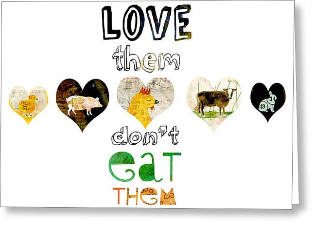Dairy Factories Greeting Cards - Love Them Dont Eat Them Greeting Card by Sarah Kiser