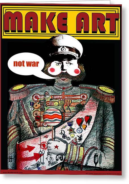 Terrorist Greeting Cards - Make Art Not Art Greeting Card by Larry Butterworth
