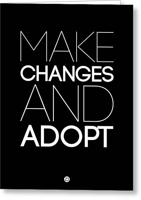 Motivational Poster Greeting Cards - Make Changes and Adopt 1 Greeting Card by Naxart Studio