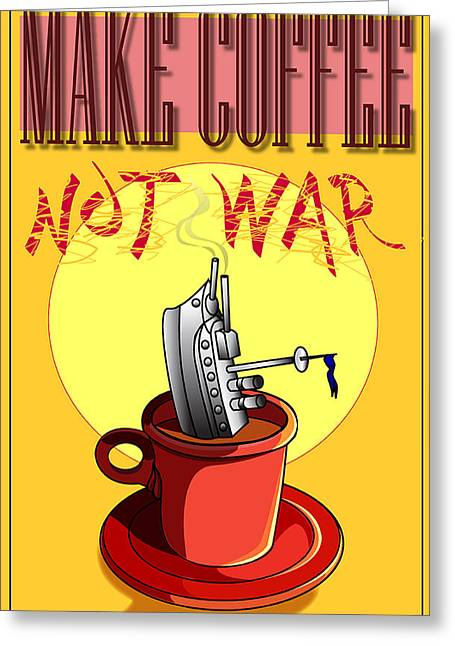 Protest Greeting Cards - Make Coffee Not War Greeting Card by Larry Butterworth