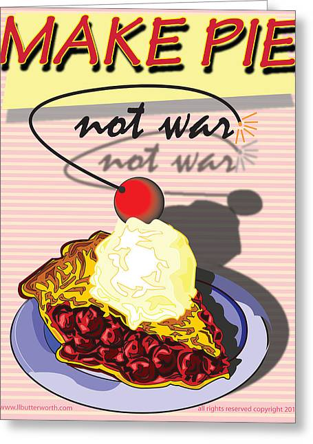 Terrorist Greeting Cards - Make Pie Not War Greeting Card by Larry Butterworth