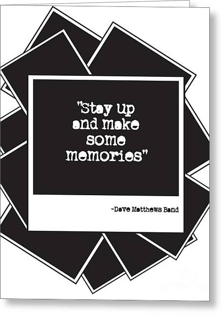 Dmb Greeting Cards - Make Some Memories Greeting Card by Sarah St Pierre