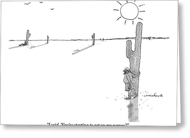 Man Stranded In Desert Next To Cactus Shouts Greeting Card by Michael Crawford