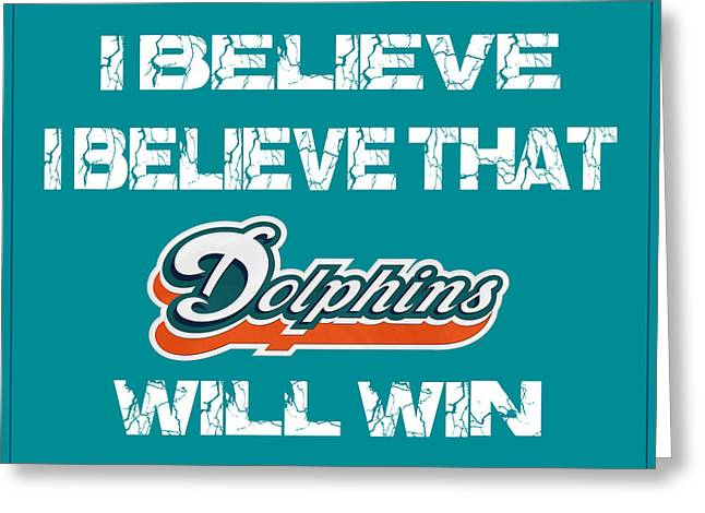Win Greeting Cards - Miami Dolphins I Believe Greeting Card by Joe Hamilton