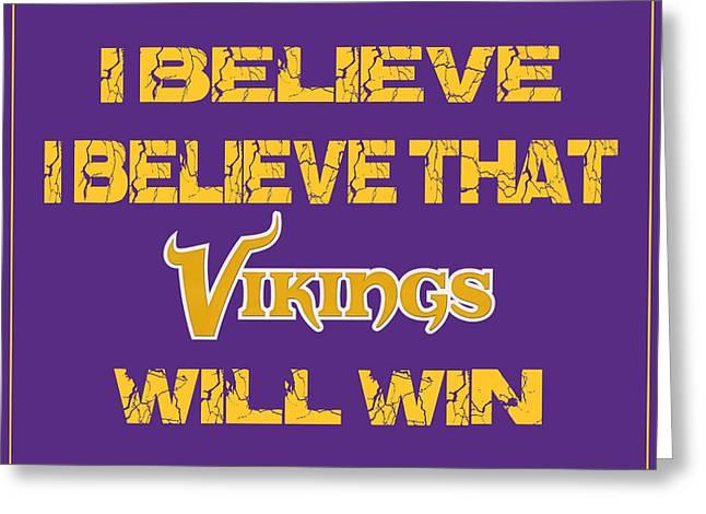 Win Greeting Cards - Minnesota Vikings I Believe Greeting Card by Joe Hamilton