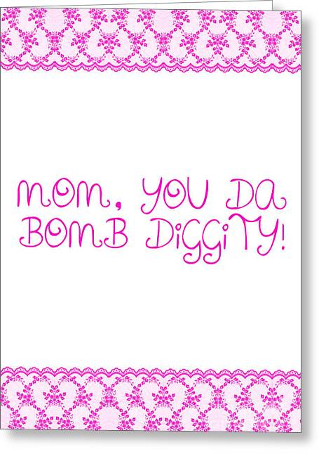 Mothers Day Greeting Cards - Mom is Bomb Diggity Greeting Card by Sabine Jacobs