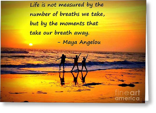 Maya Angelou Greeting Cards - Moments that take our Breath Away - Maya Angelou Greeting Card by Shelia Kempf
