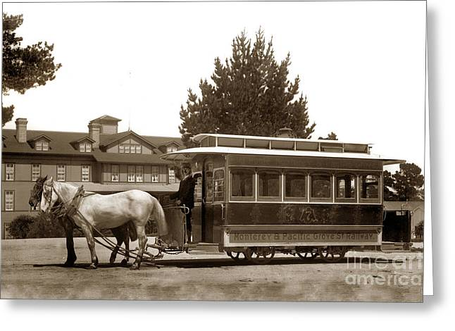 Recently Sold -  - Old Street Greeting Cards - Monterey and Pacific Grove Street Railway circa 1895 Greeting Card by California Views Mr Pat Hathaway Archives