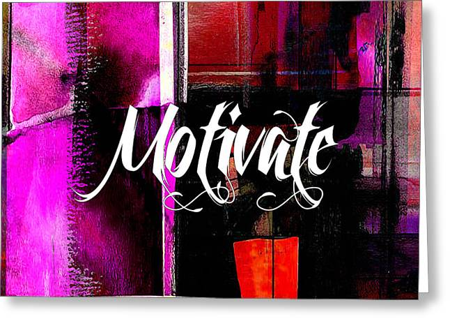 Inspiration Greeting Cards - Motivate Greeting Card by Marvin Blaine