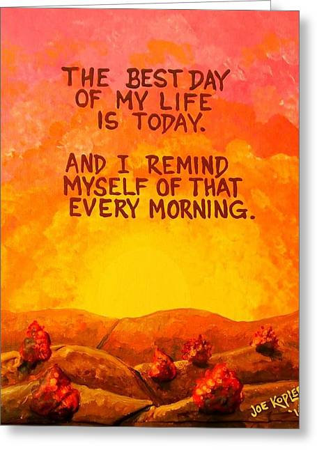 Positive Attitude Mixed Media Greeting Cards - My Best Day Greeting Card by Joe Kopler