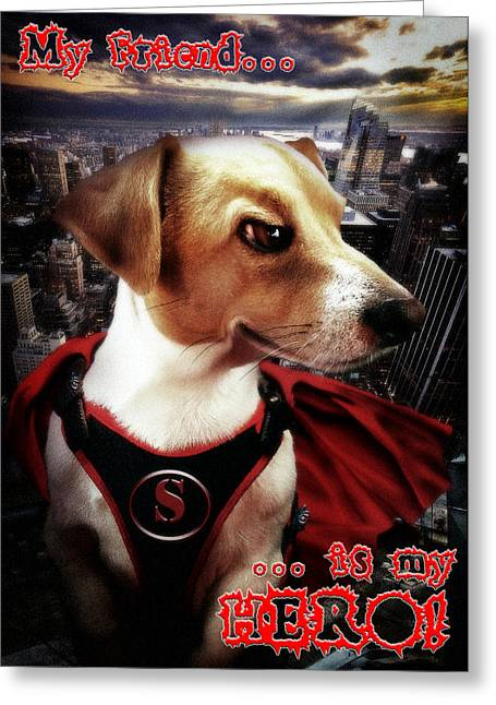 Puppy Digital Greeting Cards - My friend is my hero Greeting Card by Alessandro Della Pietra