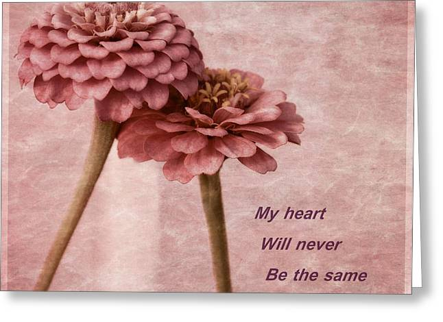 Zinnia Elegans Greeting Cards - My heart will never be the Same Greeting Card by Chris Fleming