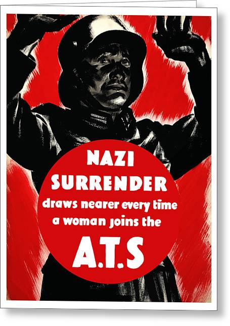 Nazi Greeting Cards - Nazi Surrender Draws Nearer Every Time A Woman Joins The ATS Greeting Card by War Is Hell Store