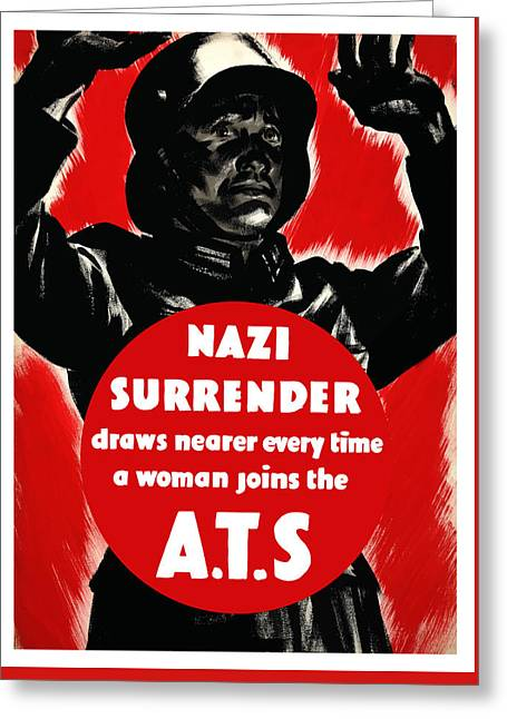 British Propaganda Greeting Cards - Nazi Surrender Draws Nearer Every Time A Woman Joins The ATS Greeting Card by War Is Hell Store
