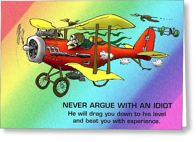 Bad Drawing Photographs Greeting Cards - Never Argue with an Idiot Greeting Card by Mike Flynn