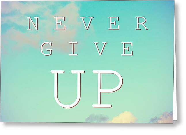 Positive Attitude Greeting Cards - Never Give Up  Greeting Card by Mohamed Elkhamisy