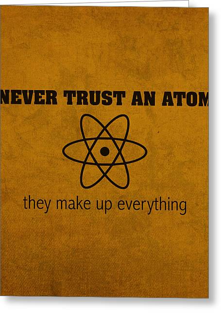 Nuclei Greeting Cards - Never Trust an Atom They Make Up Everything Humor Art Greeting Card by Design Turnpike