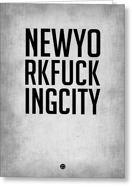 Fun New Art Greeting Cards - NEWYORKFUCKINGCITY  Poster Grey Greeting Card by Naxart Studio