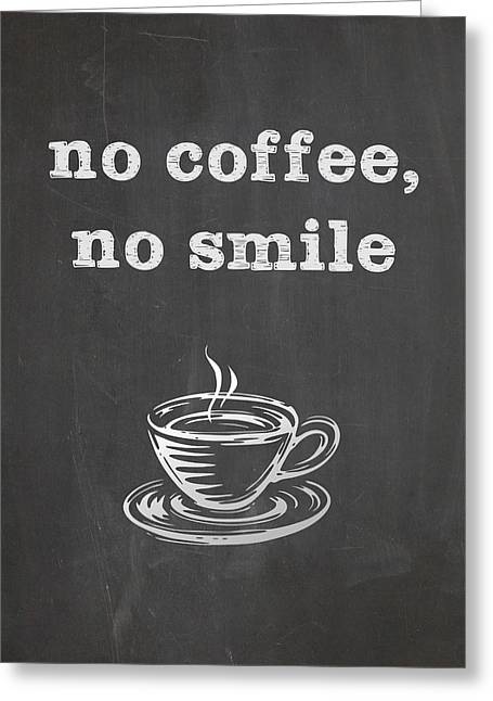 Morning Breakfast Greeting Cards - No Coffee No Smile Greeting Card by Nancy Ingersoll
