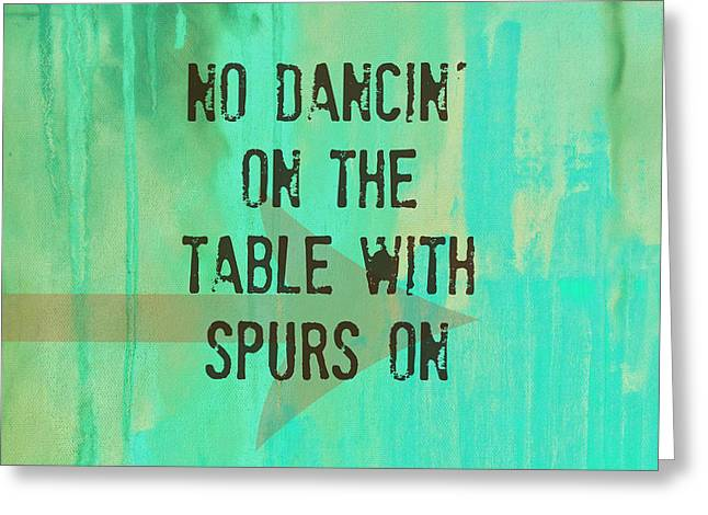 Spur On Greeting Cards - No Dancin on the Table Greeting Card by Chastity Hoff