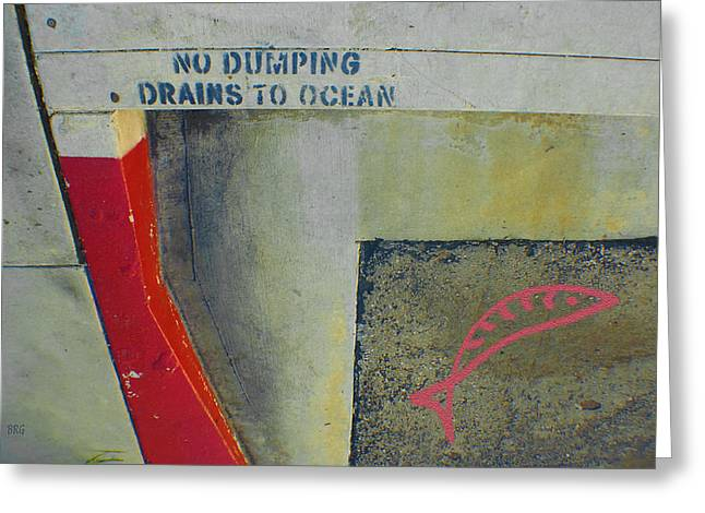 No Dumping - Drains To Ocean No 2 Greeting Card by Ben and Raisa Gertsberg