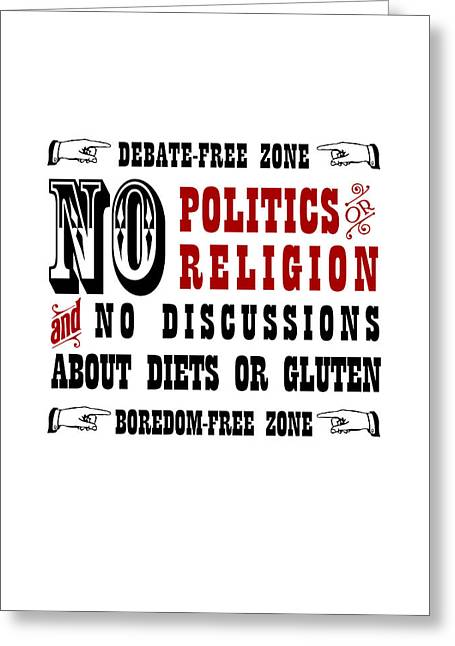 Not Talking Greeting Cards - No Politics or Religion and No Discussions About Diets or Gluten Greeting Card by Jeeby Me
